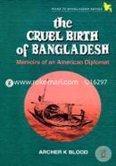 The Cruel Birth of Bangladesh - Memoirs of an American Diplomat