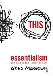 Essentialism : The Disciplined Pursuit of Less