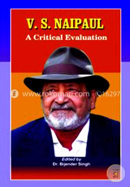 V.S. Naipaul : A Critical Evaluation