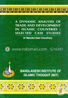 A Dynamic Analysis of Trade and Development In Islamic Countries : Selected Case Studies