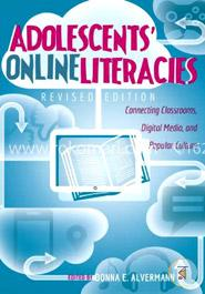 Adolescents' Online Literacies: Connecting Classrooms, Digital Media, and Popular Culture