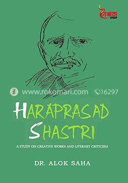 Haraprasad Shastri A Study on Creative Works and Literary Criticism