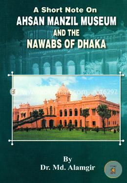 A Short Note On Ahsan Manzil Museam and the Nawabs of Dhaka