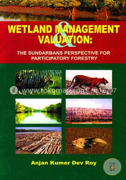 Wetland Management and Valuation: The Sundarbans perspective for participatory forestry