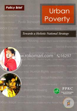Urban Poverty : Towards a Holistic National Strategy
