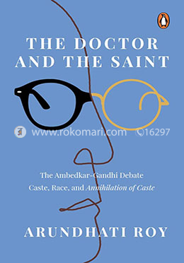 The Doctor and the Saint: The Ambedkar–Gandhi Debate: Caste, Race, and Annihilation of Caste