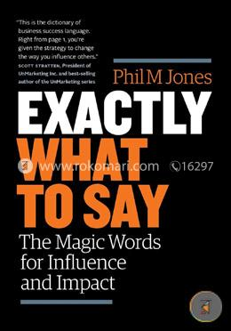 Exactly What to Say: the Magic Words for