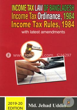 Income Tax Law of Bangladesh Income Tax Ordinance, 1984 Income Tax Rules, 1984 - 2019-20 Edition (Vol. 1, 2, 3 Box) (Latest Amendments)