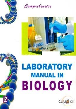 Comprehensive Laboratory Manual in Biology For Class - XII