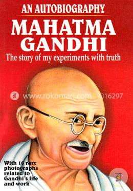 An Autobiography Mahatma Gandhi : The Story of My Experiments With Truth