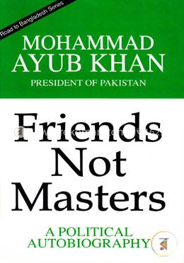 Friends not Masters : A Political Autobiography
