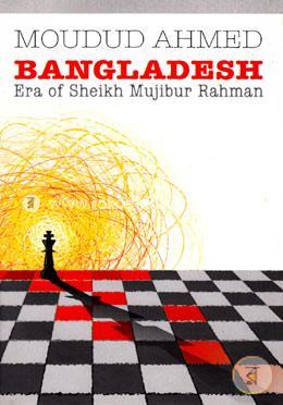 Bangladesh Era Of Sheikh Mujibur Rahman