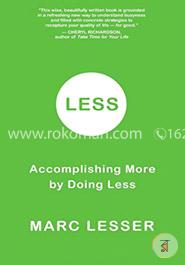 Less: Do Less, Accomplish More, and Transform Busyness into Composure and Results