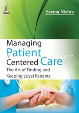 Managing Patient Centered Care: The Art of Finding and Keeping Loyal Patients