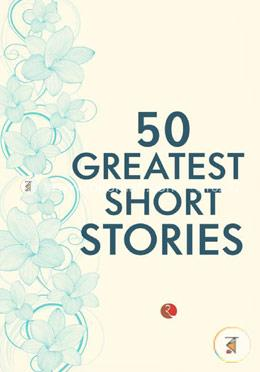 50 Greatest Short Stories : Compiled By Terry