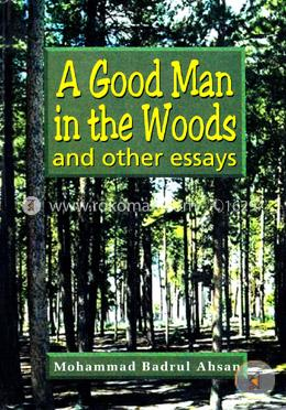 A Good Man in the Woods - and other essays