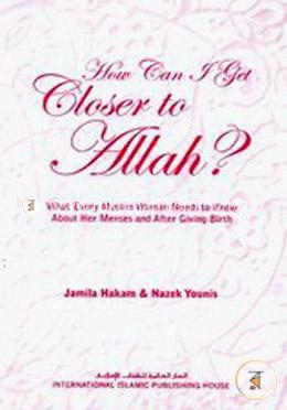How Can I Get Closer to Allah? What Every Muslim Woman Needs to Know About Her Menses and After Giving Birth