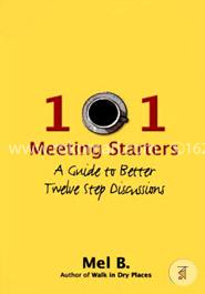 101 Meeting Starters: A Guide to Better Twelve Step Discussions