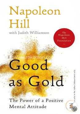 Good as Gold : The Power of a Positive Mental Attitude