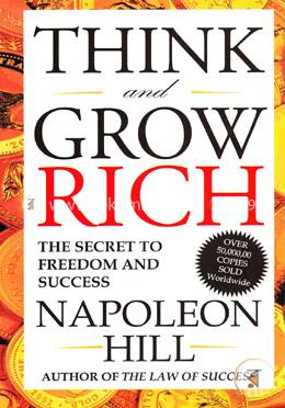Think and Grow Rich (The Secret to Freedom And Success)