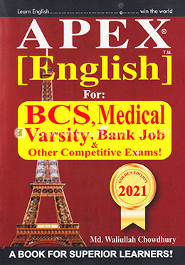 Apex English For: BCS, Medical Varsity, Bank Job And Other Competitive Exams! (Edition 2021)