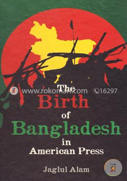 The Birth of Bangladesh in American Press