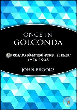 Once In Golconda: A True Drama Of Wall Street 1920–1938 (Wiley Investment Classics)