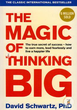 The Magic Of Thinking Big (6 Million Sold)